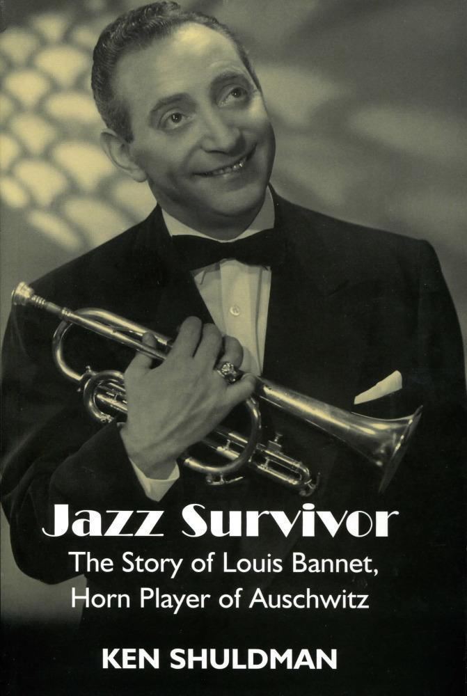 Jazz Survivor: The Story of Louis Bannet, Horn Player of Auschwitz EB9781456602673