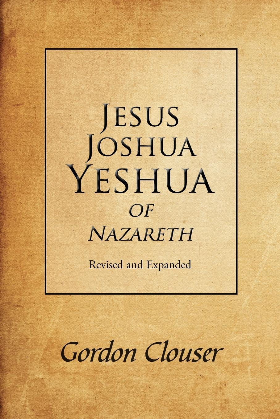 Jesus, Joshua, Yeshua of Nazareth Revised and Expanded EB9781462062638
