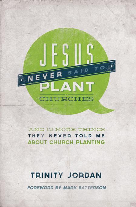Jesus Never Said to Plant Churches EB9781936699827