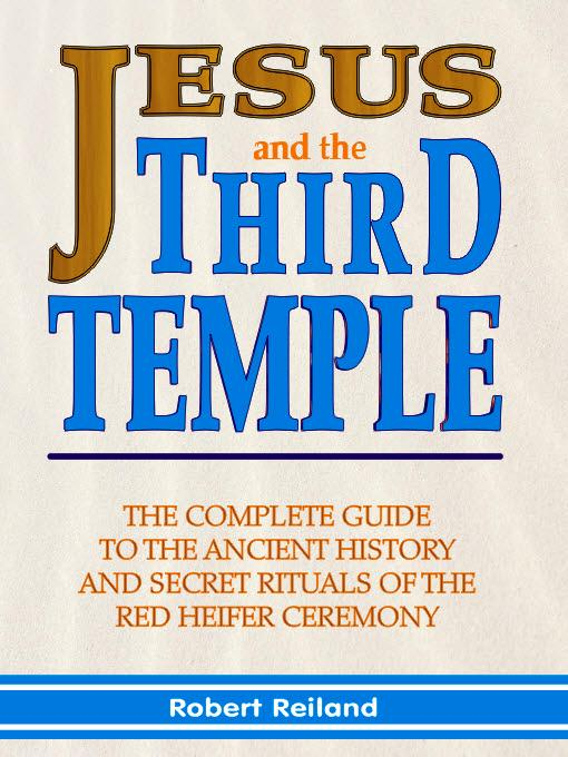 Jesus and the Third Temple: The Complete Guide to the Ancient History and Secret Rituals of the Red Heifer Ceremony EB9781597721295