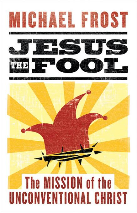Jesus the Fool: The Mission of the Unconventional Christ EB9781441232809