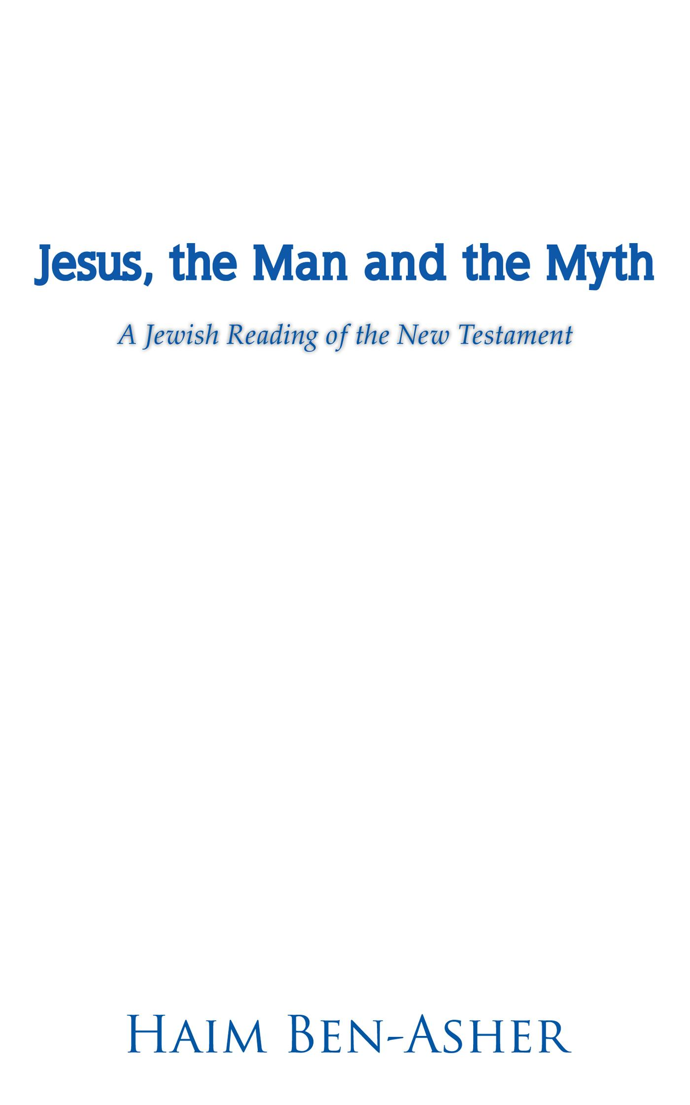 Jesus, the Man and the Myth: A Jewish Reading of the New Testament EB9781475946260