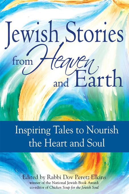 Jewish Stories from Heaven and Earth: Inspiring Tales to Nourish the Heart and Soul EB9781580235334