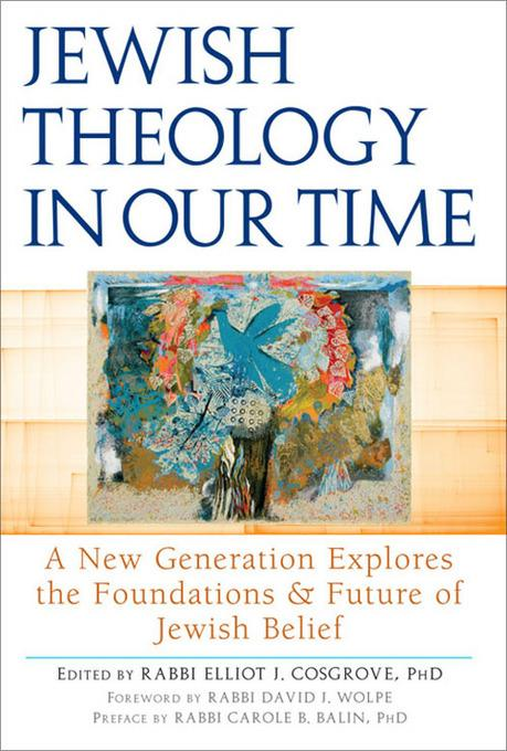 Jewish Theology in our Time: A New Generation Explores the Foundations and Future of Jewish Belief EB9781580235662