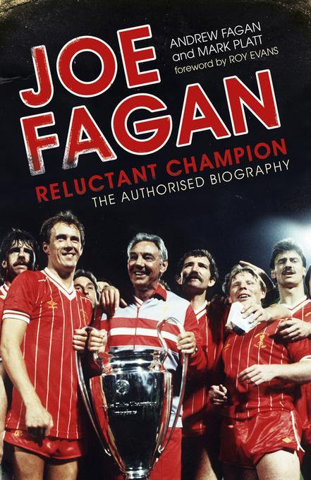 Joe Fagan: Relunctant Champion, The Authorised Biography EB9781845137359