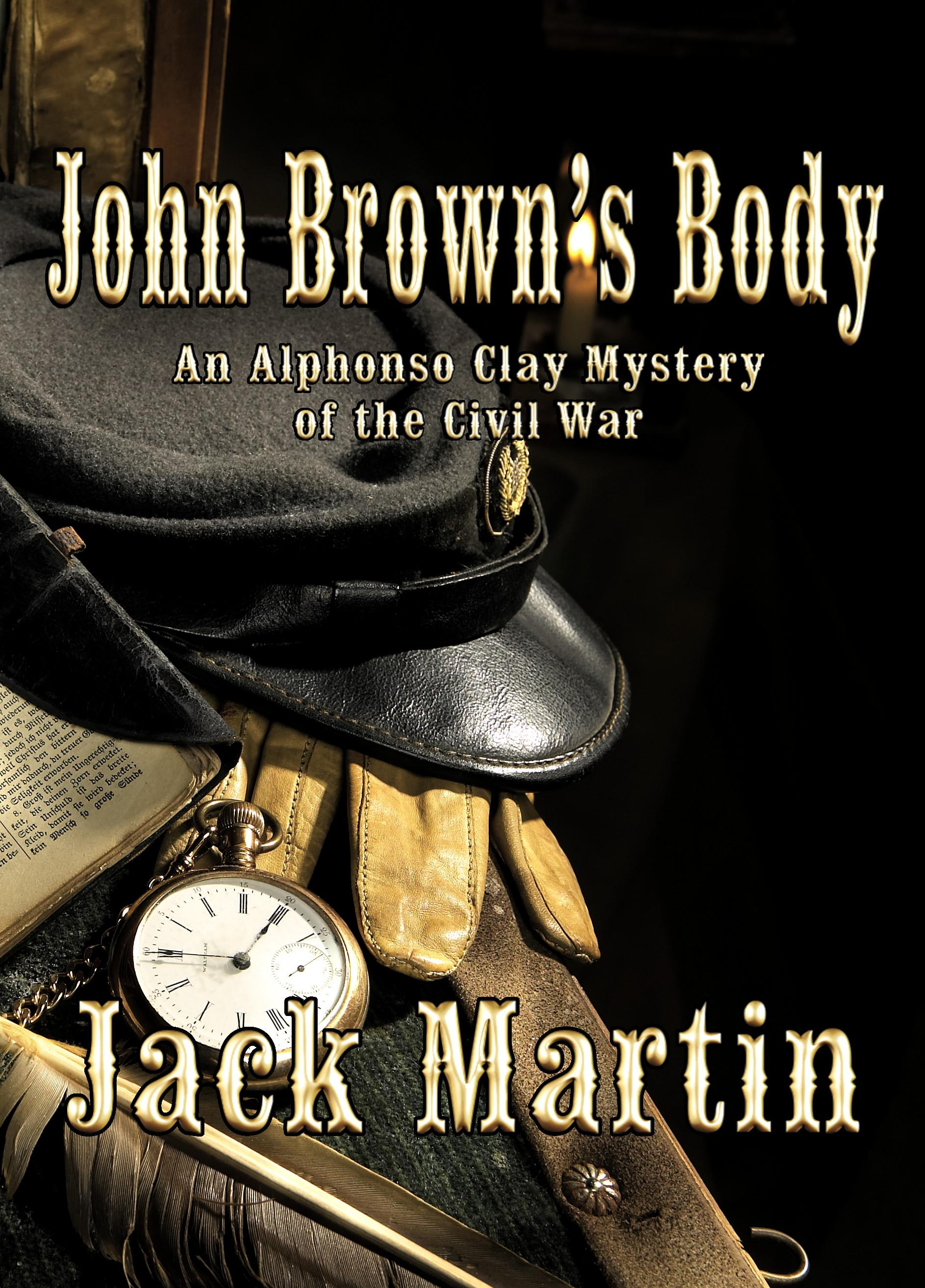 John Brown's Body: An Alphonso Clay Mystery of the Civil War EB9781935585763
