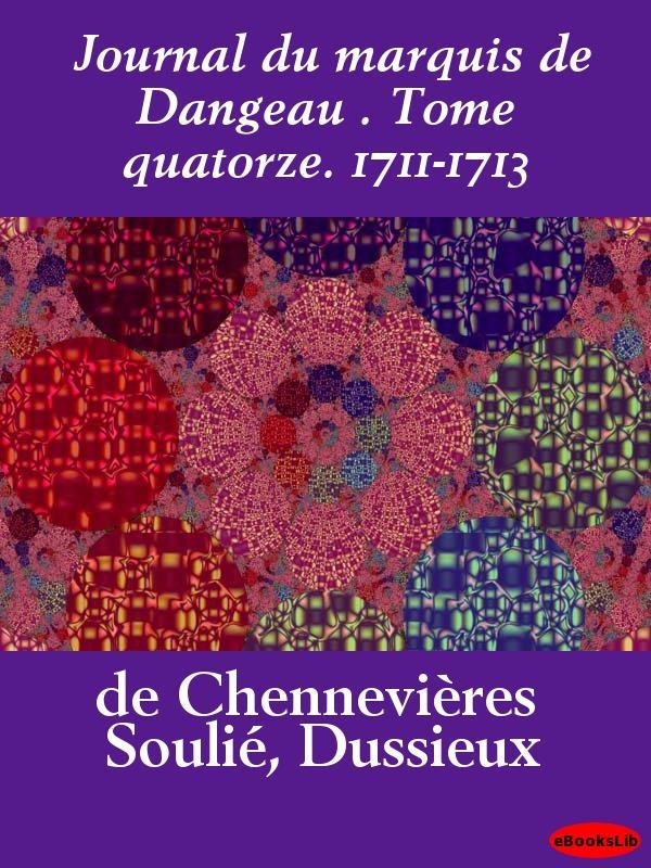 Journal du marquis de Dangeau . Tome quatorze. 1711-1713 EB9781412191791