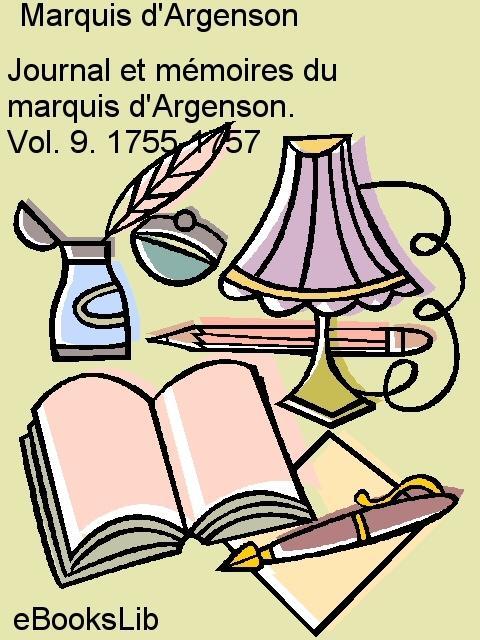 Journal et m?moires du marquis d'Argenson. Vol. 9. 1755-1757 EB9781554456161
