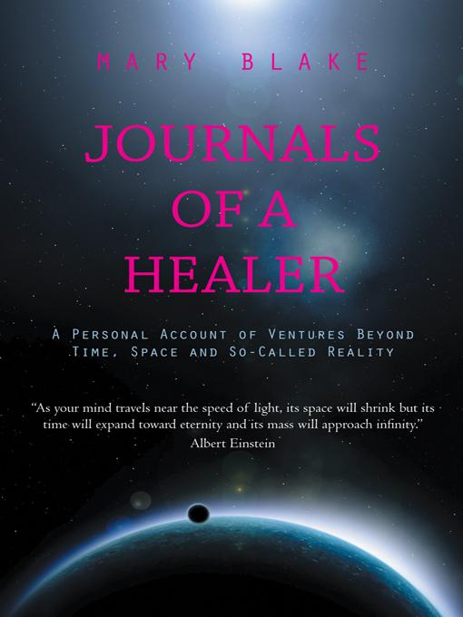 Journals of a Healer: A Personal Account of Ventures Beyond Time, Space and So-Called Reality EB9781475935417