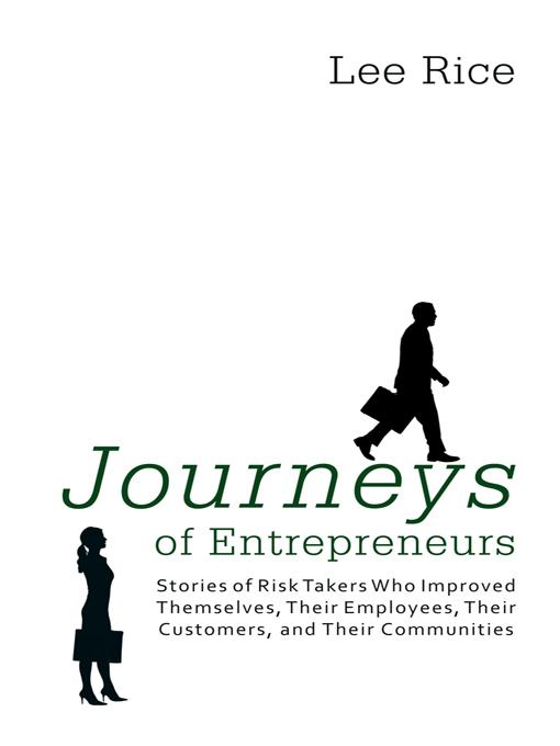 Journeys of Entrepreneurs: Stories of Risk Takers Who Improved Themselves, Their Employees, Their Customers, and Their Communities EB9781462028757