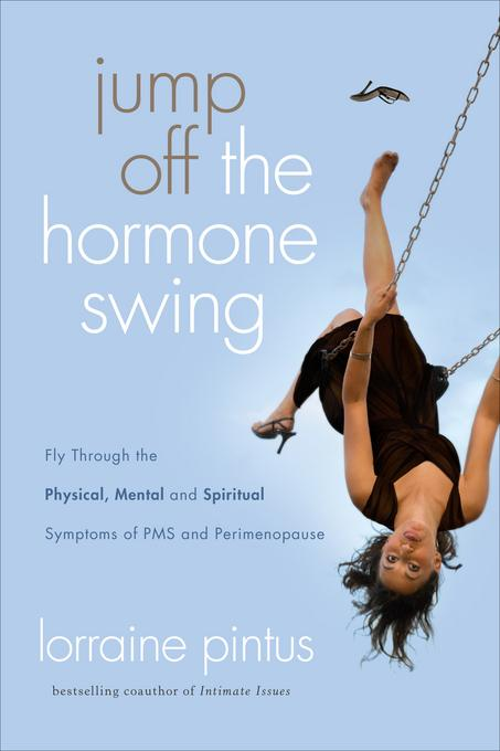 Jump Off the Hormone Swing: Fly Through the Physical, Mental, and Spiritual Symptoms of PMS and Peri-Menopause EB9781575679426