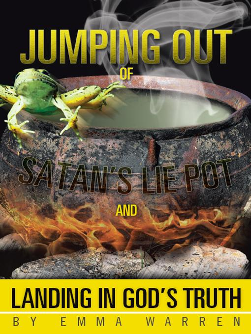 Jumping Out of Satan's Lie Pot and Landing in God's Truth EB9781475914450