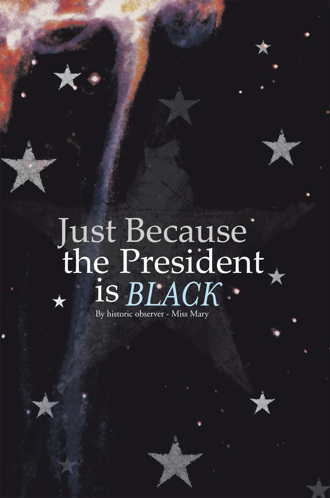 Just Because the President is Black EB9781426964497