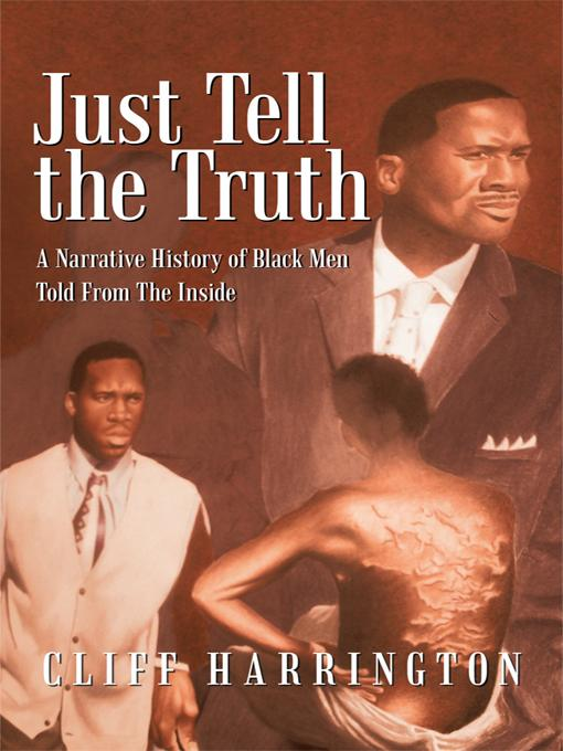 Just Tell the Truth: A Narrative History of Black Men Told From The Inside EB9781462009503