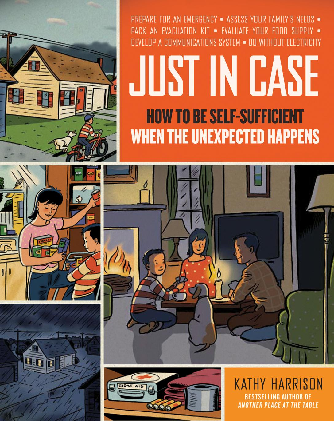 Just in Case: How to be Self-Sufficient When the Unexpected Happens EB9781603427326