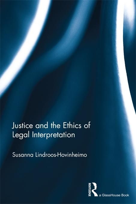 Justice and the Ethics of Legal Interpretation EB9781136466007