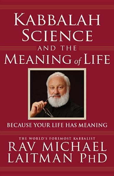 Kabbalah, Science and the Meaning of Life: Because your life has meaning EB9781897448205