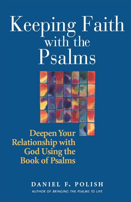 Keeping Faith with the Psalms: Deepen Your Relationship with God Using the Book of Psalms EB9781580236003