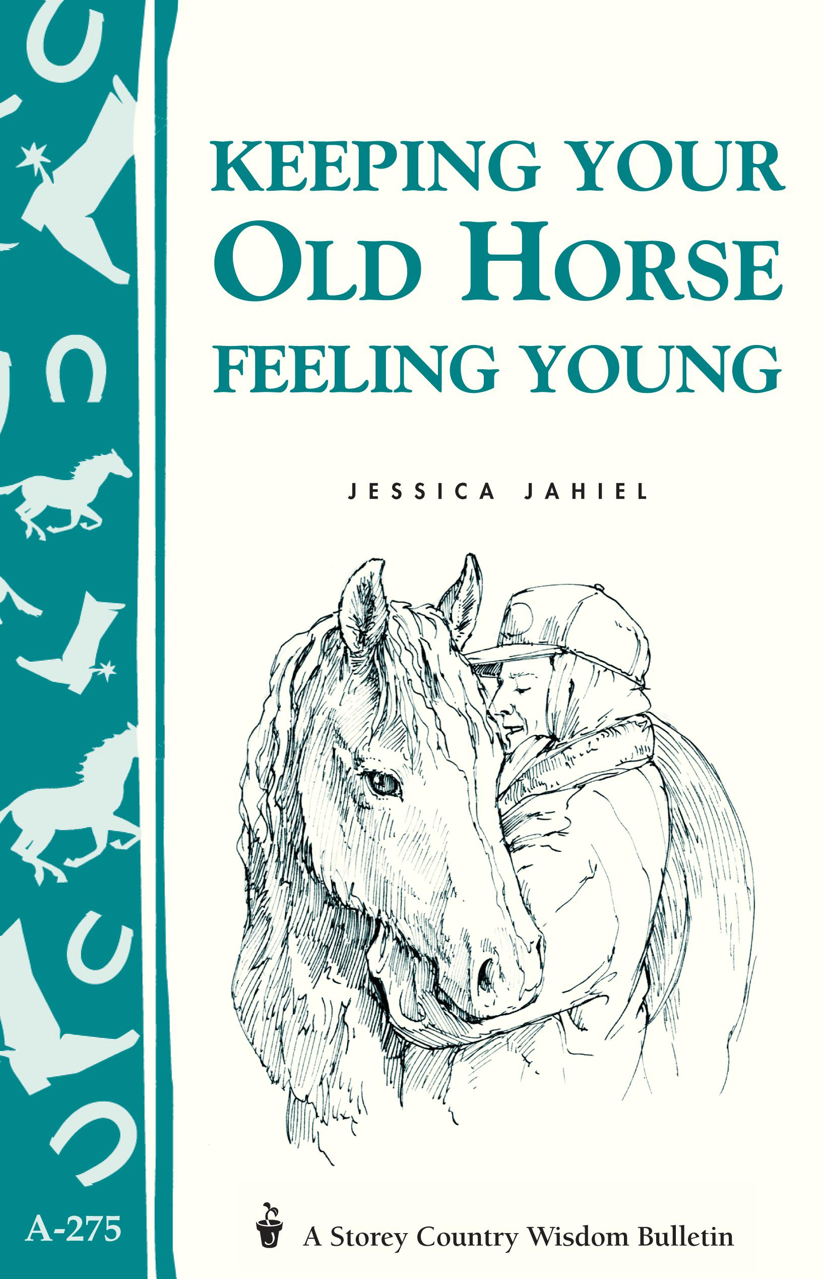 Keeping Your Old Horse Feeling Young: Storey's Country Wisdom Bulletin A-275 EB9781603423892