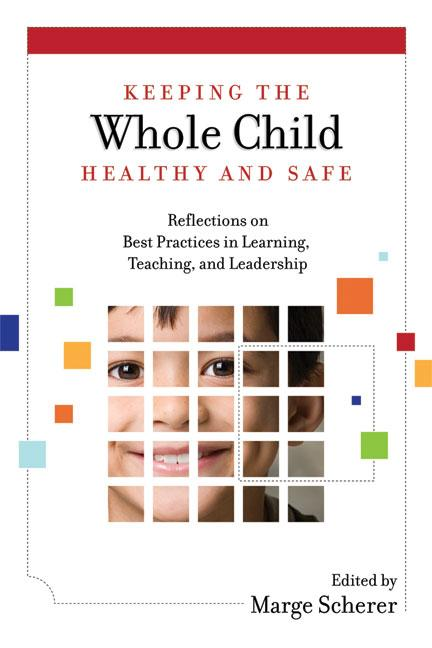 Keeping the Whole Child Healthy and Safe: Reflections on Best Practices in Learning, Teaching, and Leadership EB9781416610625