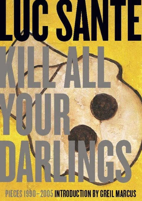 Kill All Your Darlings: Pieces 1990-2005 EB9781891241819