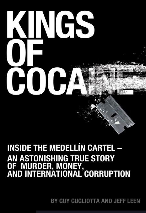 Kings of Cocaine: Inside the Medell?n Cartel - An Astonishing True Story of Murder, Money and International Corruption EB9781891053344