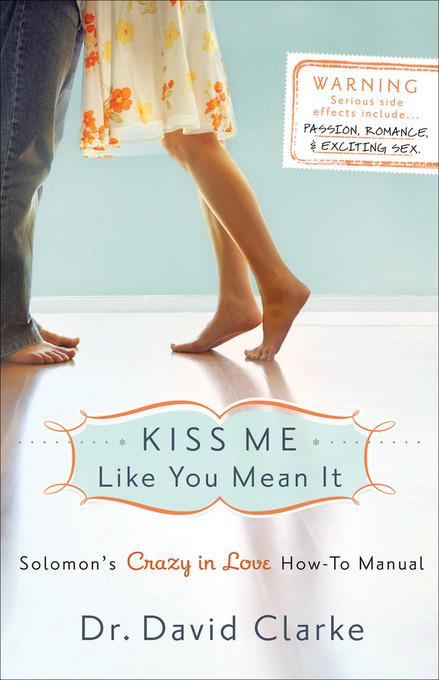 Kiss Me Like You Mean It: Solomon's Crazy in Love How-To Manual EB9781441204066
