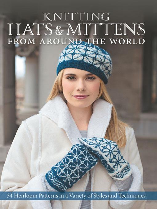 Knitting Hats & Mittens from Around the World: 34 Heirloom Patterns in a Variety of Styles and Techniques EB9781610585675