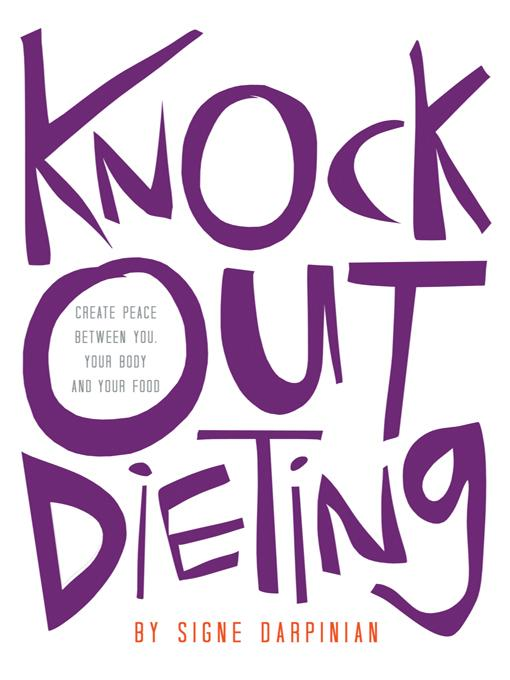 Knock Out Dieting: Creating Peace between You, Your Body and Your Food EB9781452554570