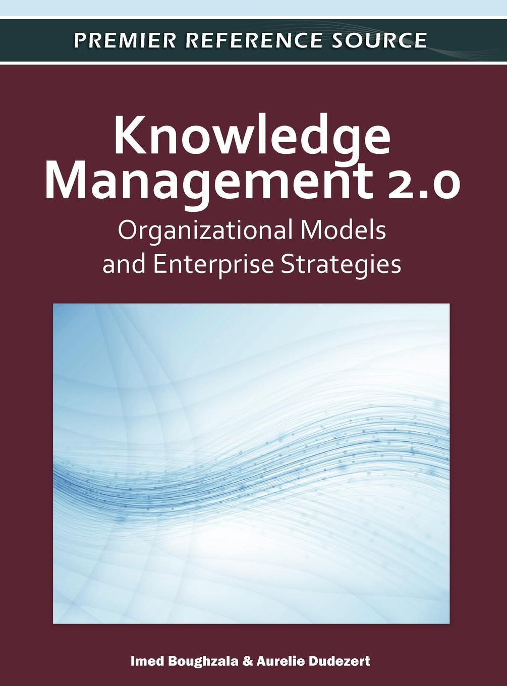 Knowledge Management 2.0: Organizational Models and Enterprise Strategies EB9781613501962