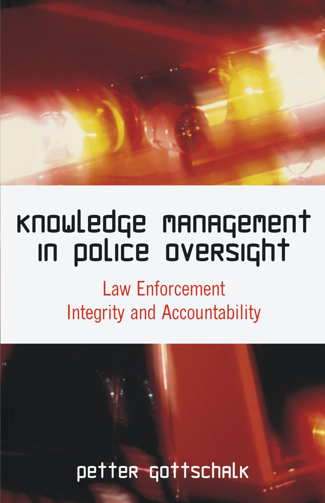 Knowledge Management in Police Oversight: Law Enforcement Integrity and Accountability EB9781599425054