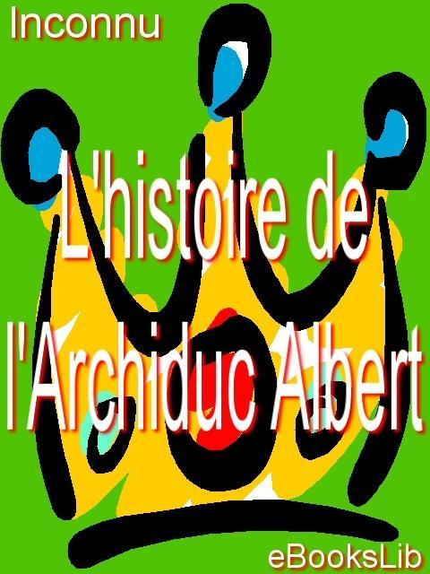L'histoire de l'Archiduc Albert EB9781412110082