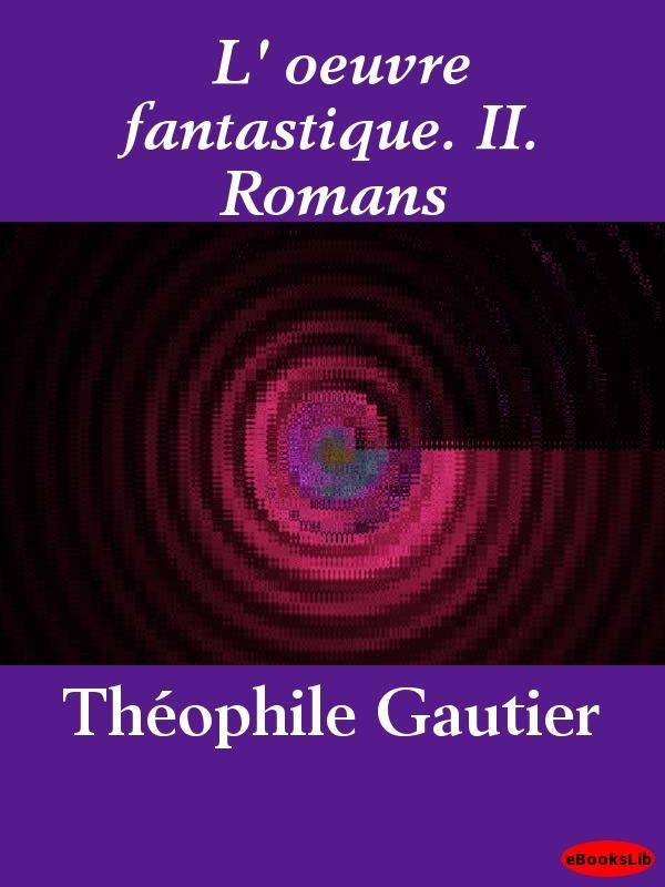 L' oeuvre fantastique. II. Romans EB9781412195522