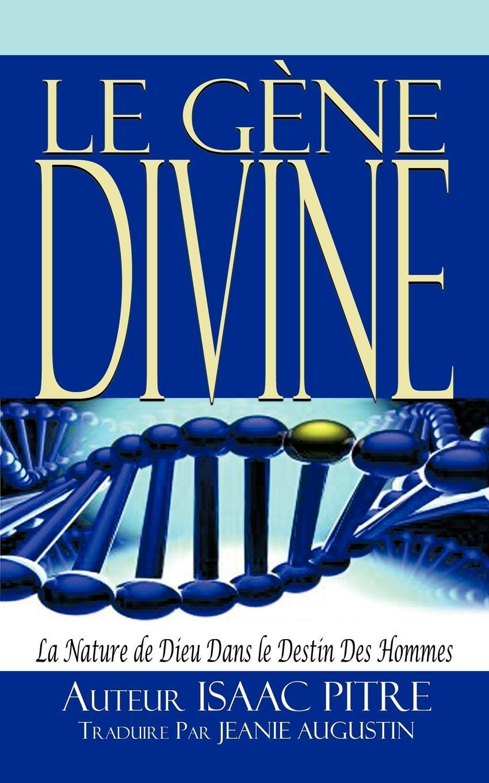 LE G?NE DIVINE:  La Nature de Dieu Dans le Destin Des Hommes EB9781462021109