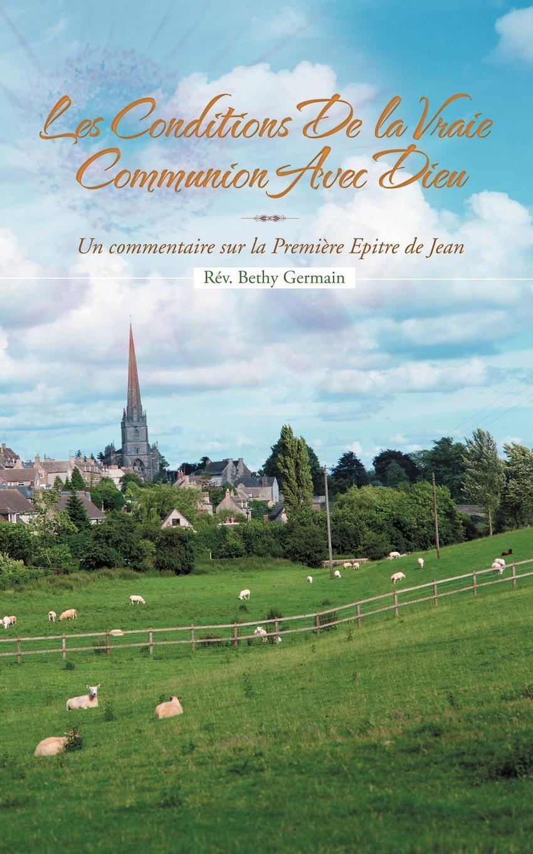 LES CONDITIONS DE LA VRAIE COMMUNION AVEC DIEU: Un commentaire sur la Premi?re Epitre de Jean EB9781469732930