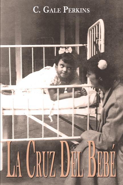 La Cruz Del Bebe: Memorias de una Sobreviviente de la Tuberculosis EB9781927360569