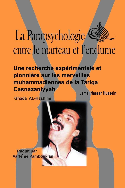 La Parapsychologie entre le marteau et l'enclume: Une recherche exp?rimentale et pionni?re sur les merveilles muhammadiennes de la Tariqa Casnazaniyya EB9781466903111