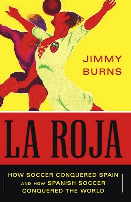 La Roja: How Soccer Conquered Spain and How Spanish Soccer Conquered the World EB9781568587189