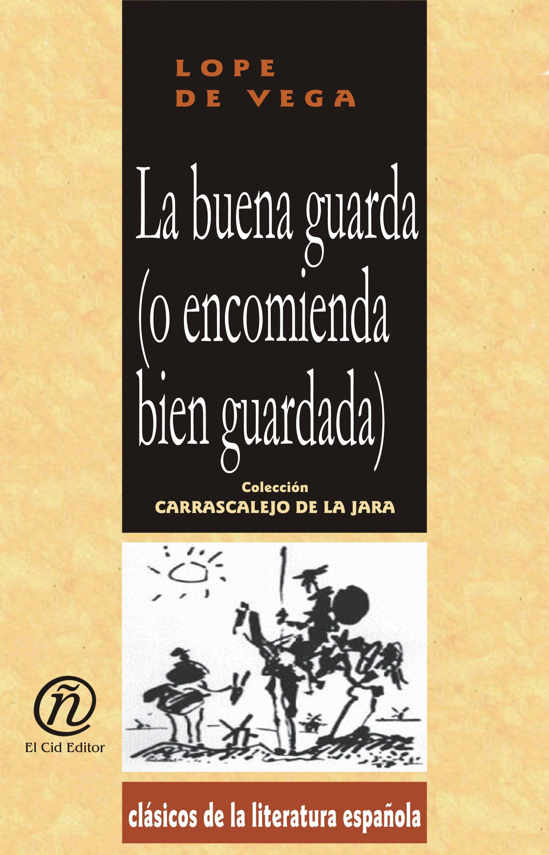 La buena guarda (o encomienda bien guradada): Colecci?n de Cl?sicos de la Literatura Espa?ola