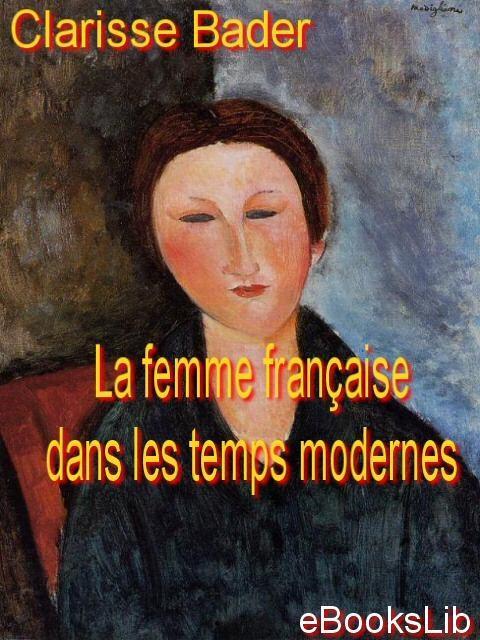 La femme fran?aise dans les temps modernes EB9781412146074