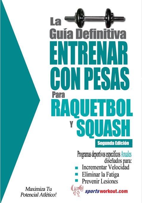 La gu?a definitiva - Entrenar con pesas para raquetbol y squash EB9781619841031