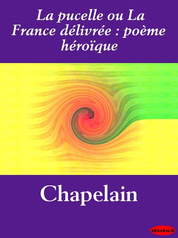 La pucelle ou La France d?livr?e : po?me h?ro?que EB9781412191241
