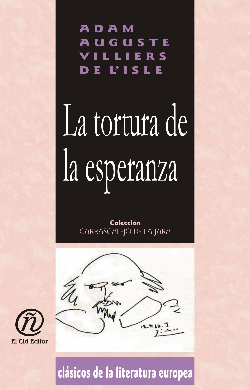 La tortura de la esperanza: Colecci?n de Cl?sicos de la Literatura Europea