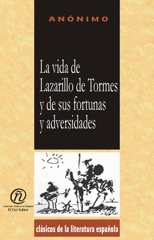 La vida de Lazarillo de Tormes y de sus fortunas y adversidades: Colecci?n de Cl?sicos de la Literatura Espa?ola