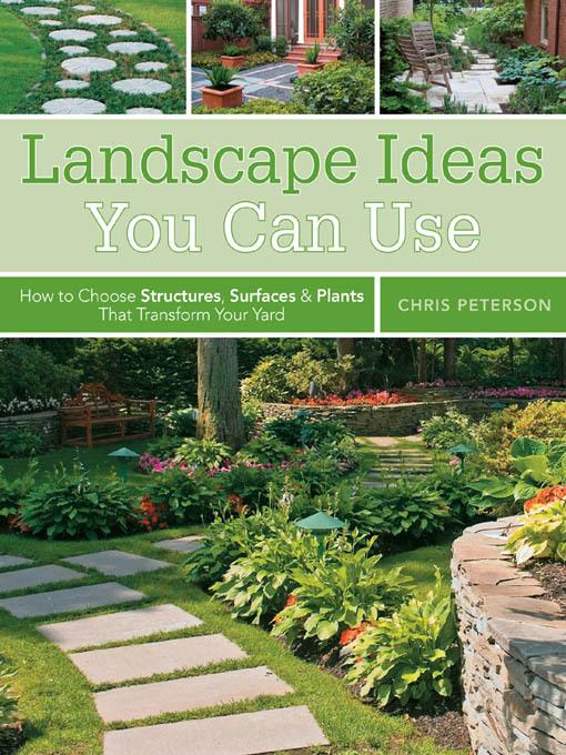 Landscape Ideas You Can Use: How to Choose Structures, Surfaces & Plants That Transform Your Yard EB9781610584326