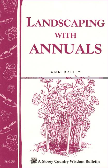 Landscaping with Annuals: Storey's Country Wisdom Bulletin A-108 EB9781603422581
