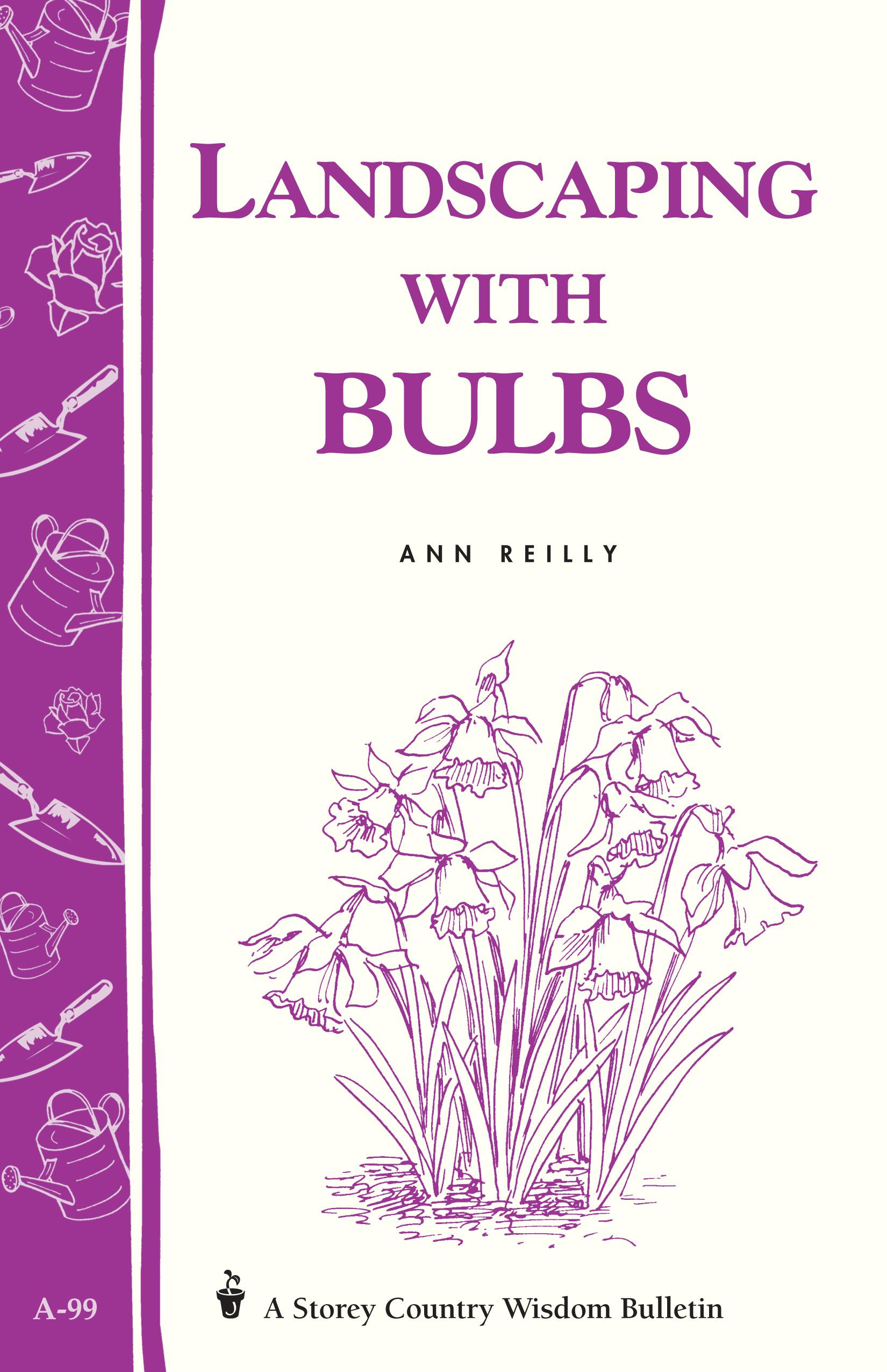 Landscaping with Bulbs: Storey's Country Wisdom Bulletin A-99 EB9781603425995