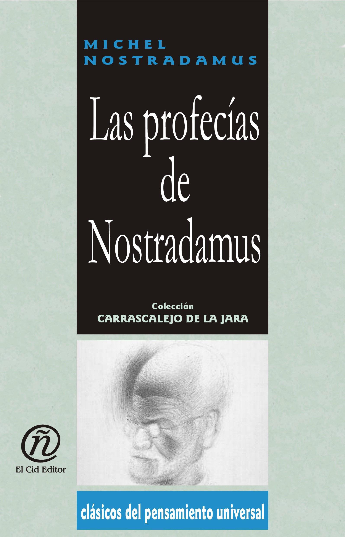 Las profec?as de Nostradamus: Colecci?n de Cl?sicos del Pensamiento Universal