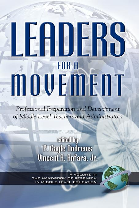 Leaders for a Movement: Professional Preparation and Development of Middle Level Teachers and Administrators. The Handbook of Research in Middle Level EB9781607528999