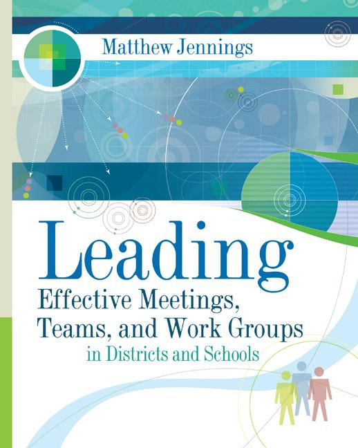 Leading Effective Meetings, Teams, and Work Groups in Districts and Schools EB9781416606413